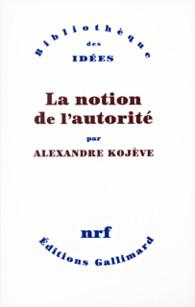 """Résultat de recherche d'images pour """"Alexandre Kojève, La notion de l'autorité (Gallimard)"""""""