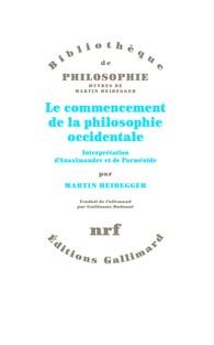 Le commencement de la philosophie occidentale. Interprétation d'Anaximandre et de Parménide Couverture du livre