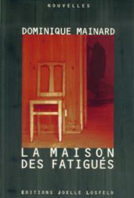 La maison des fatigués - Dominique Mainard