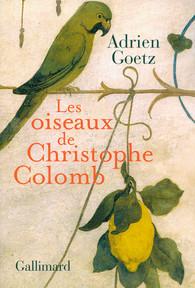 Les oiseaux de Christophe Colomb - Goetz Adrien