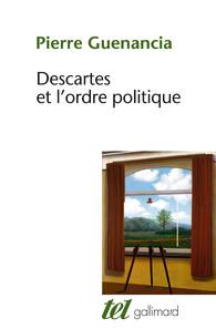 Descartes et l'ordre politique, Pierre GUENANCIA